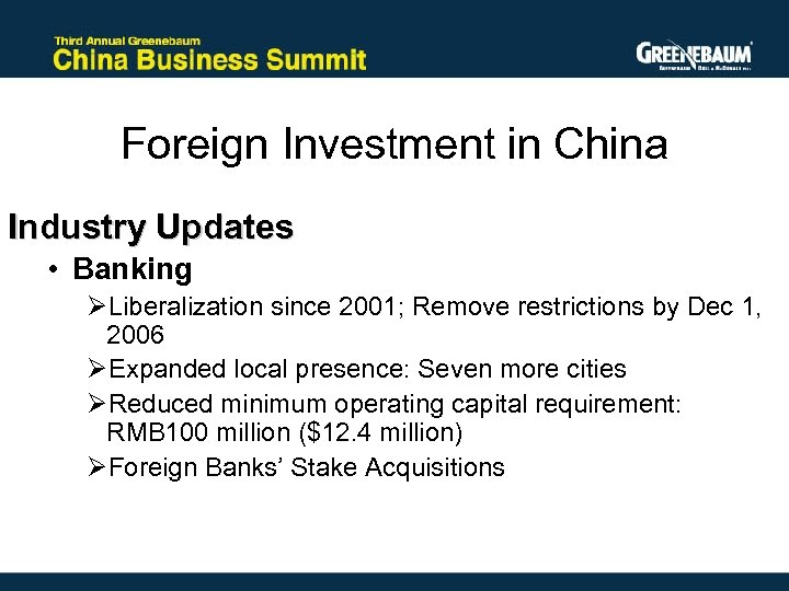 Foreign Investment in China Industry Updates • Banking ØLiberalization since 2001; Remove restrictions by