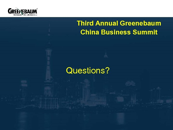 Third Annual Greenebaum China Business Summit Questions?