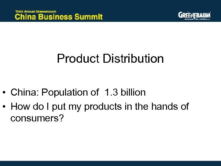 Product Distribution • China: Population of 1. 3 billion • How do I put