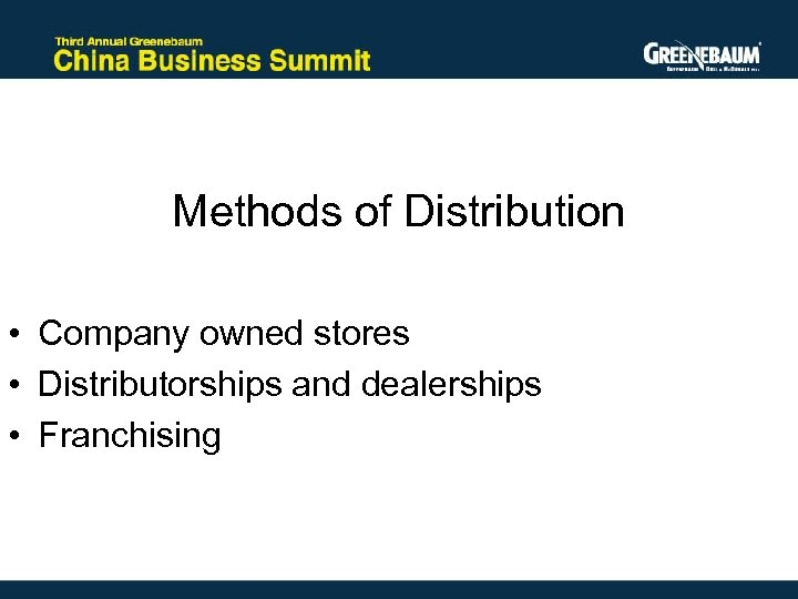 Methods of Distribution • Company owned stores • Distributorships and dealerships • Franchising