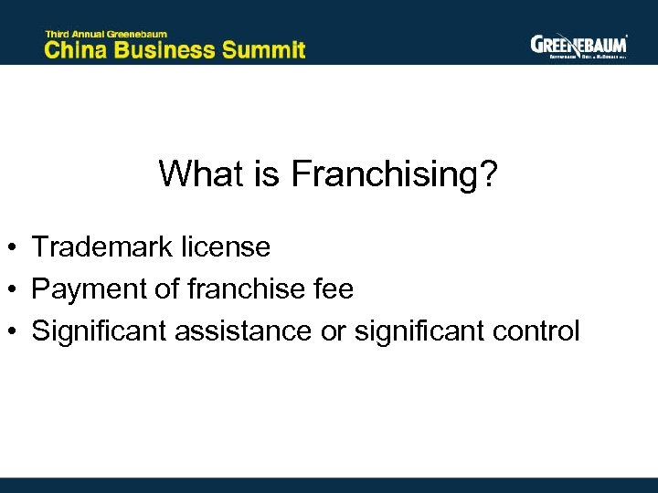 What is Franchising? • Trademark license • Payment of franchise fee • Significant assistance