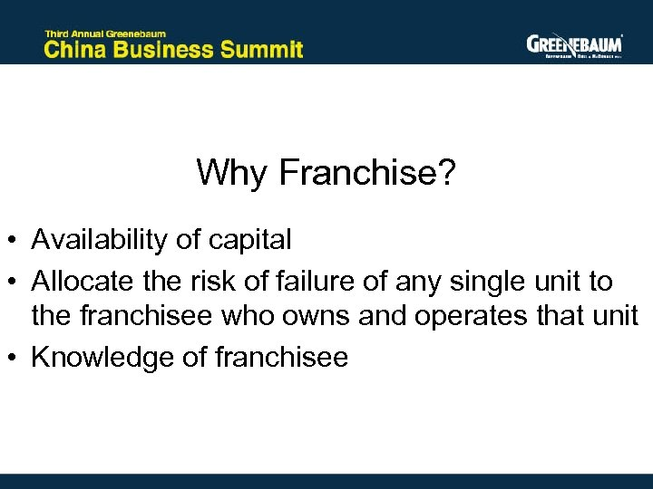 Why Franchise? • Availability of capital • Allocate the risk of failure of any