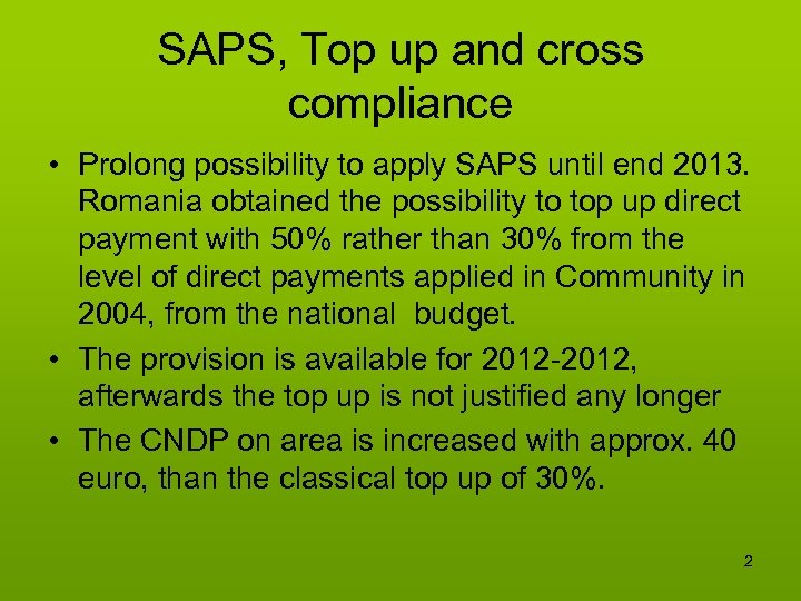 SAPS, Top up and cross compliance • Prolong possibility to apply SAPS until end