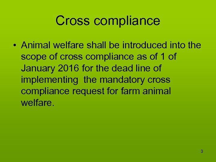 Cross compliance • Animal welfare shall be introduced into the scope of cross compliance