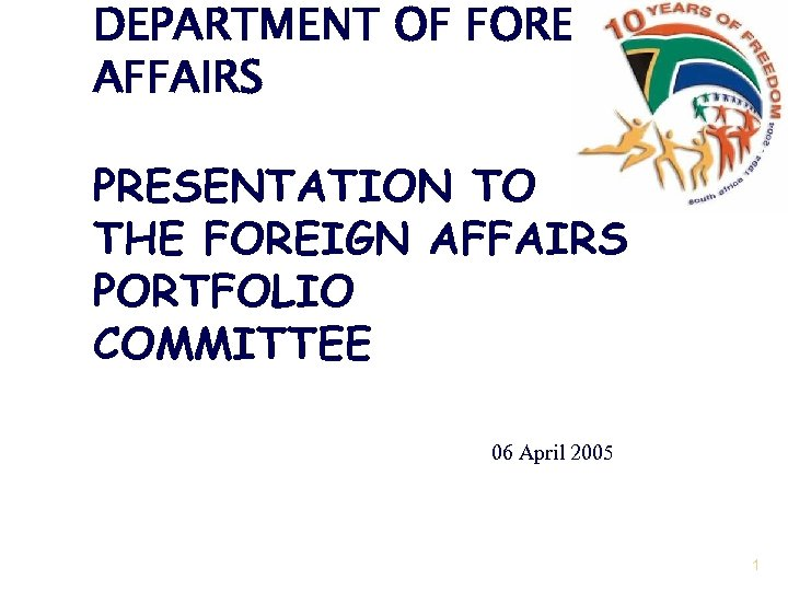 DEPARTMENT OF FOREIGN AFFAIRS PRESENTATION TO THE FOREIGN AFFAIRS PORTFOLIO COMMITTEE 06 April 2005