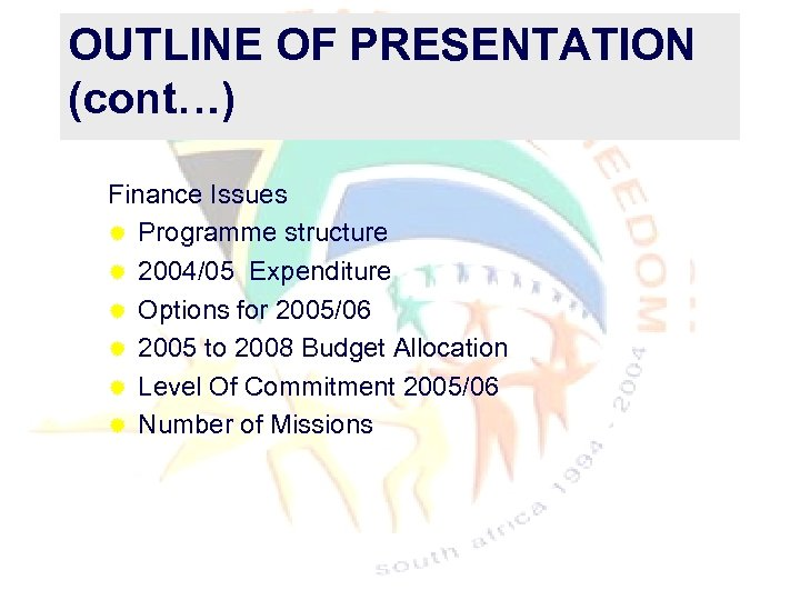 OUTLINE OF PRESENTATION (cont…) Finance Issues ® Programme structure ® 2004/05 Expenditure ® Options