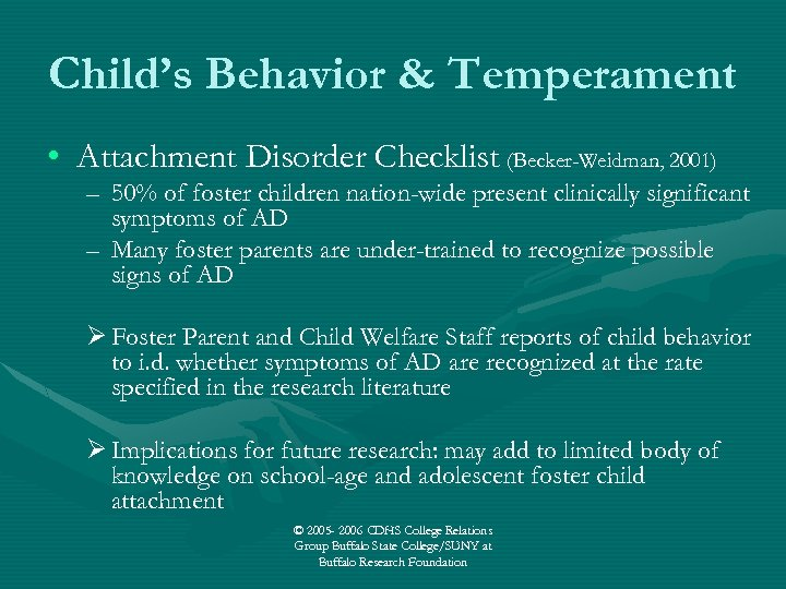 Child's Behavior & Temperament • Attachment Disorder Checklist (Becker-Weidman, 2001) – 50% of foster