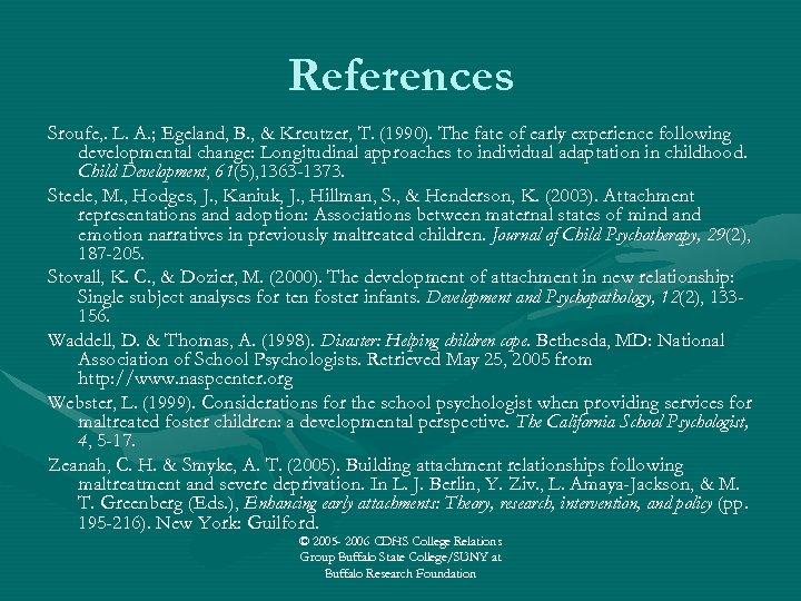 References Sroufe, . L. A. ; Egeland, B. , & Kreutzer, T. (1990). The