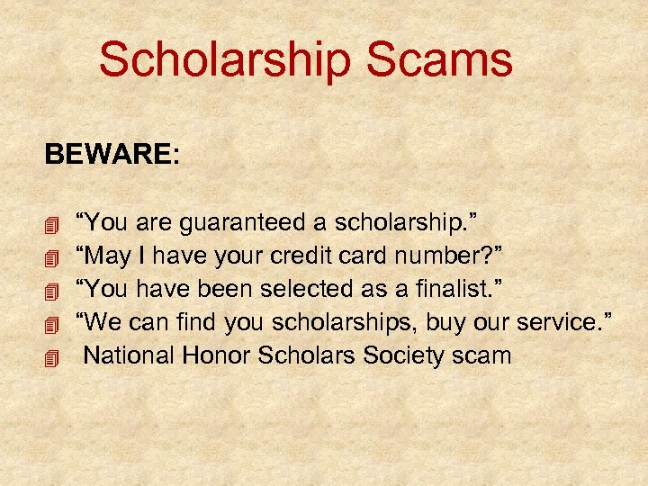 "Scholarship Scams BEWARE: ""You are guaranteed a scholarship. "" ""May I have your credit"