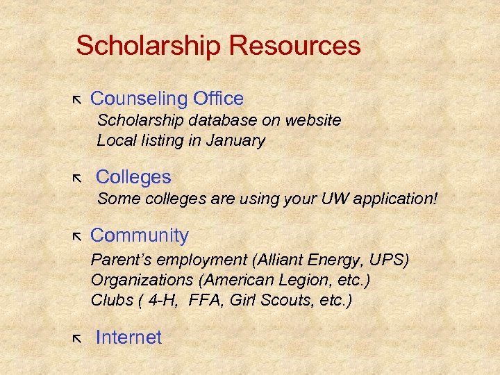 Scholarship Resources Counseling Office Scholarship database on website Local listing in January Colleges Some