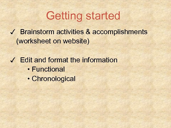 Getting started ✓ Brainstorm activities & accomplishments (worksheet on website) ✓ Edit and format