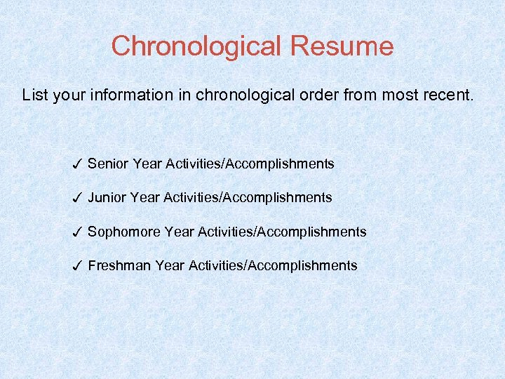 Chronological Resume List your information in chronological order from most recent. ✓ Senior Year