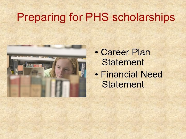 Preparing for PHS scholarships • Career Plan Statement • Financial Need Statement