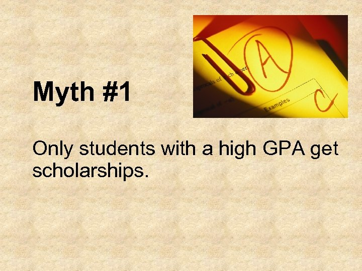 Myth #1 Only students with a high GPA get scholarships.