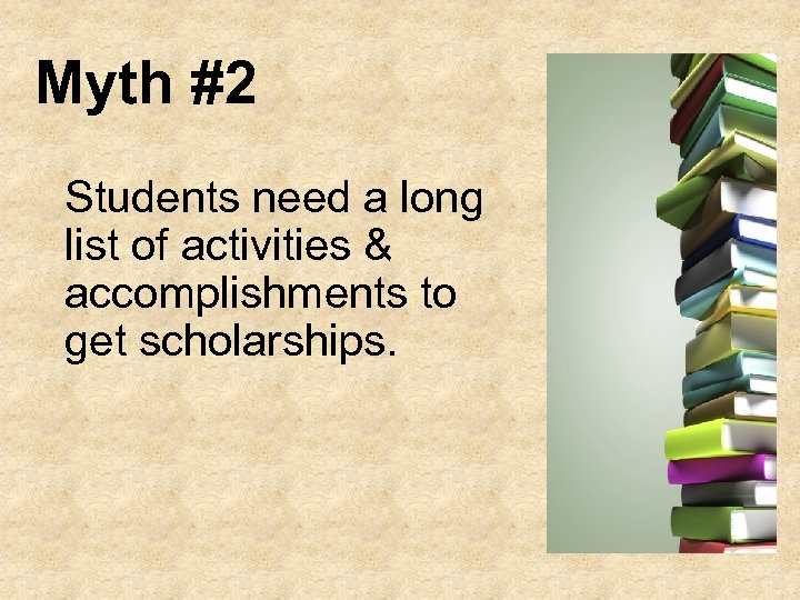Myth #2 Students need a long list of activities & accomplishments to get scholarships.
