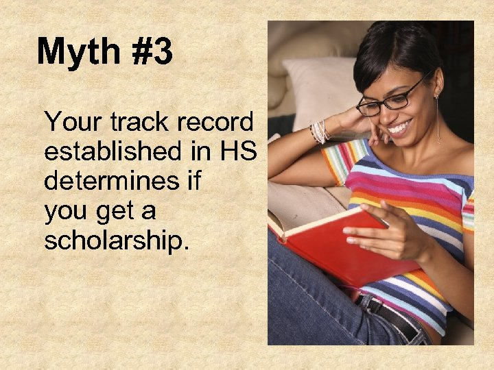 Myth #3 Your track record established in HS determines if you get a scholarship.