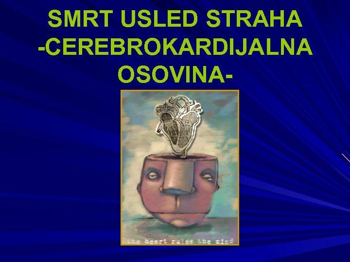 SMRT USLED STRAHA -CEREBROKARDIJALNA OSOVINA-