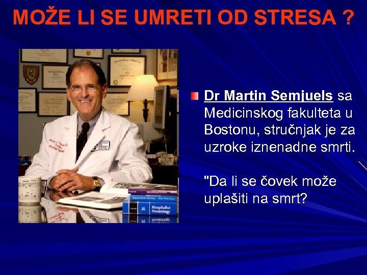 MOŽE LI SE UMRETI OD STRESA ? Dr Martin Semjuels sa Medicinskog fakulteta u