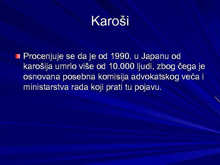 Karoši Procenjuje se da je od 1990. u Japanu od karošija umrlo više od