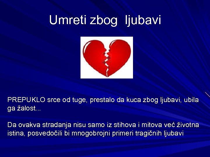 Umreti zbog ljubavi PREPUKLO srce od tuge, prestalo da kuca zbog ljubavi, ubila ga