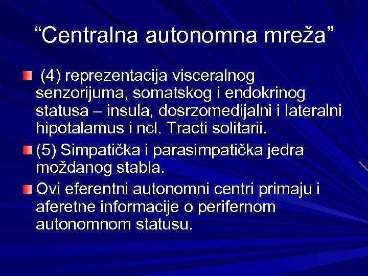 """""""Centralna autonomna mreža"""" (4) reprezentacija visceralnog senzorijuma, somatskog i endokrinog statusa – insula, dosrzomedijalni"""