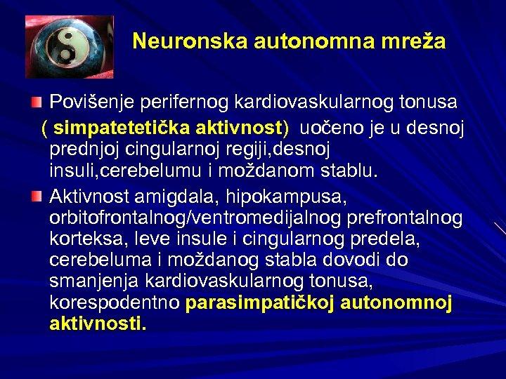 Neuronska autonomna mreža Povišenje perifernog kardiovaskularnog tonusa ( simpatetetička aktivnost) uočeno je u desnoj