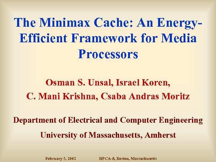 The Minimax Cache: An Energy. Efficient Framework for Media Processors Osman S. Unsal, Israel