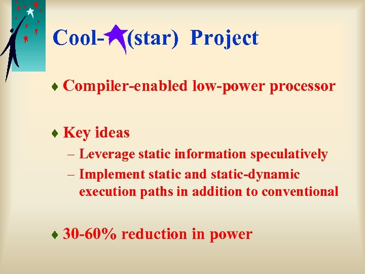 Cool- (star) Project ¨ Compiler-enabled low-power processor ¨ Key ideas – Leverage static information