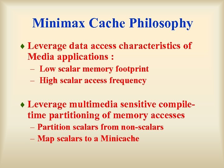 Minimax Cache Philosophy ¨ Leverage data access characteristics of Media applications : – Low