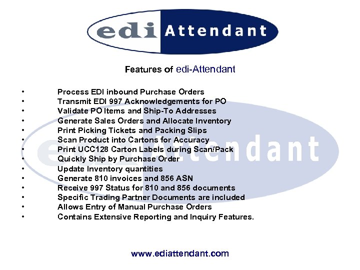 Features of edi-Attendant • • • • Process EDI inbound Purchase Orders Transmit EDI
