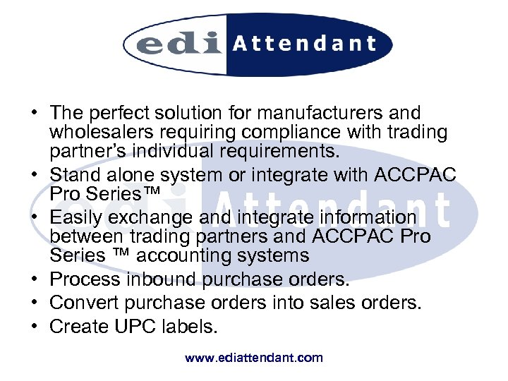 • The perfect solution for manufacturers and wholesalers requiring compliance with trading partner's