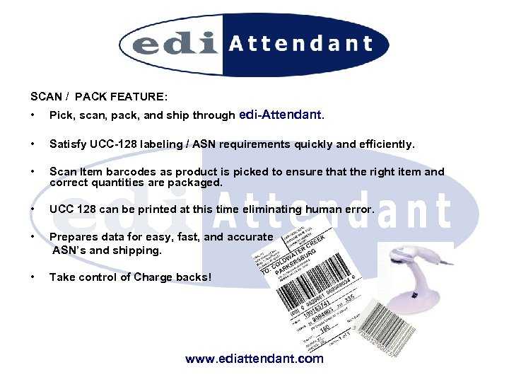 SCAN / PACK FEATURE: • Pick, scan, pack, and ship through edi-Attendant. • Satisfy