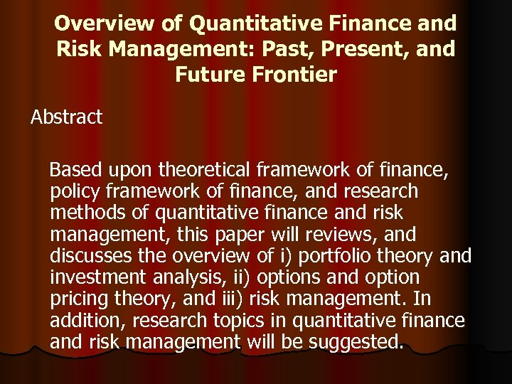 Overview of Quantitative Finance and Risk Management: Past, Present, and Future Frontier Abstract Based