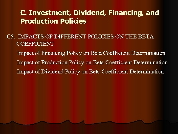C. Investment, Dividend, Financing, and Production Policies C 5. IMPACTS OF DIFFERENT POLICIES ON