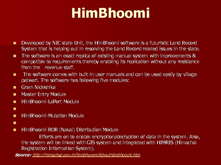Him. Bhoomi Developed by NIC state Unit, the Him. Bhoomi software is a futuristic