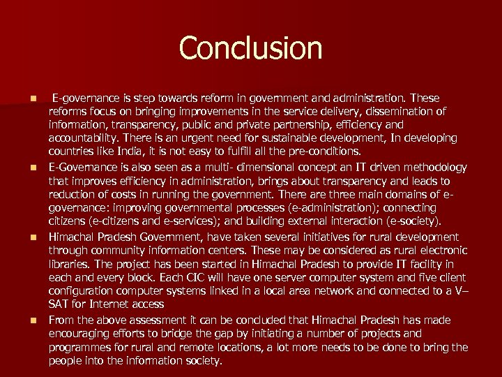 Conclusion n n E-governance is step towards reform in government and administration. These reforms