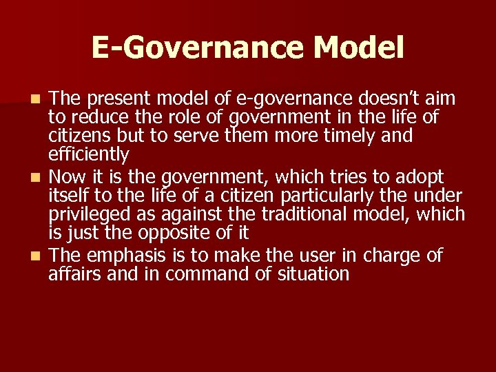 E-Governance Model The present model of e-governance doesn't aim to reduce the role of