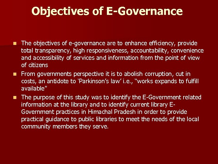 Objectives of E-Governance The objectives of e-governance are to enhance efficiency, provide total transparency,