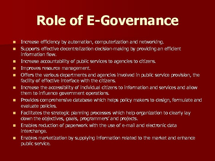 Role of E-Governance n n n n n Increase efficiency by automation, computerization and