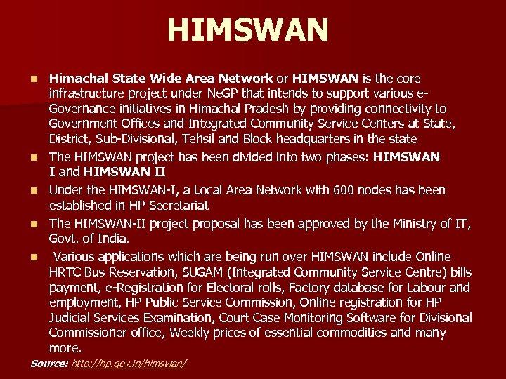 HIMSWAN n n n Himachal State Wide Area Network or HIMSWAN is the core