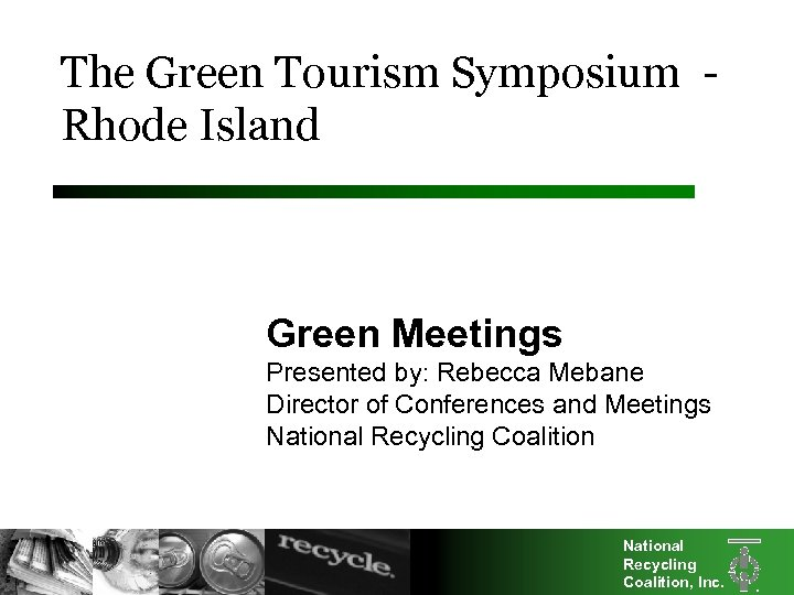 The Green Tourism Symposium Rhode Island Green Meetings Presented by: Rebecca Mebane Director of
