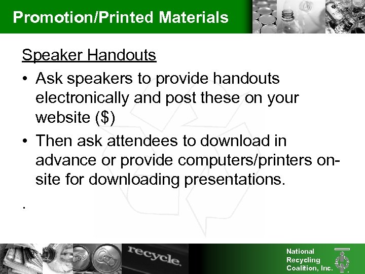 Promotion/Printed Materials Speaker Handouts • Ask speakers to provide handouts electronically and post these