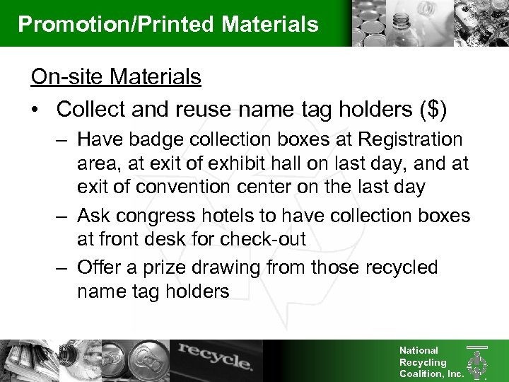 Promotion/Printed Materials On-site Materials • Collect and reuse name tag holders ($) – Have