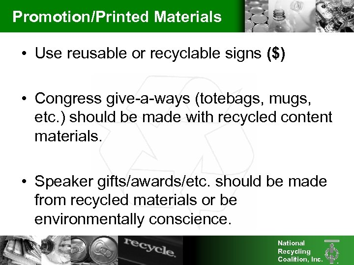 Promotion/Printed Materials • Use reusable or recyclable signs ($) • Congress give-a-ways (totebags, mugs,