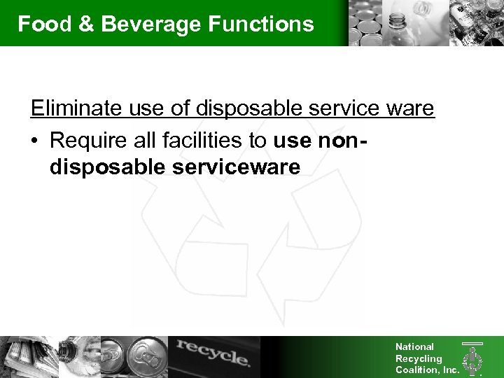 Food & Beverage Functions Eliminate use of disposable service ware • Require all facilities
