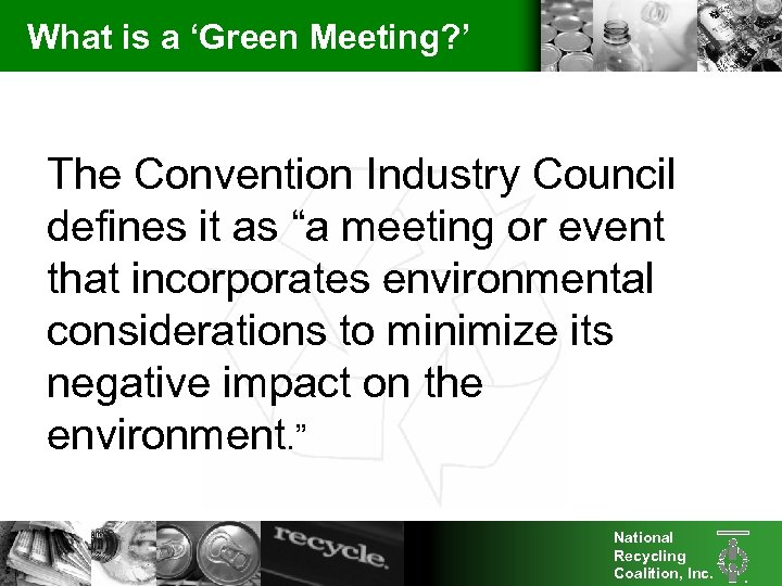 """What is a 'Green Meeting? ' The Convention Industry Council defines it as """"a"""