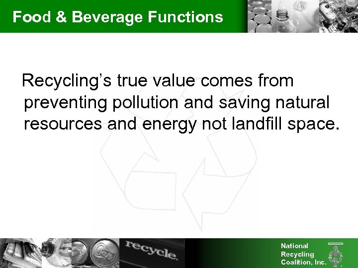 Food & Beverage Functions Recycling's true value comes from preventing pollution and saving natural