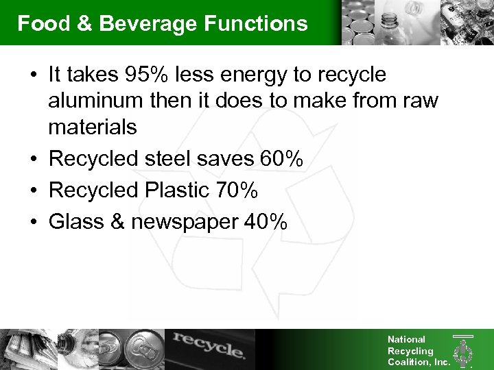 Food & Beverage Functions • It takes 95% less energy to recycle aluminum then