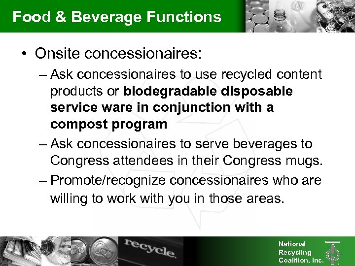 Food & Beverage Functions • Onsite concessionaires: – Ask concessionaires to use recycled content