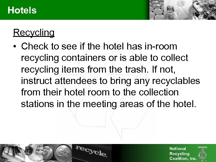 Hotels Recycling • Check to see if the hotel has in-room recycling containers or